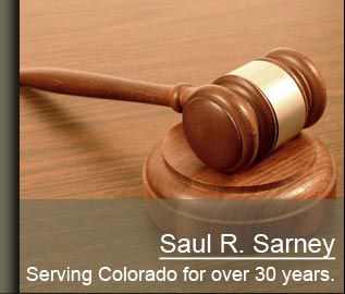 Injury Lawyer Saul R. Sarney - Serving Colorado for over 30 years.